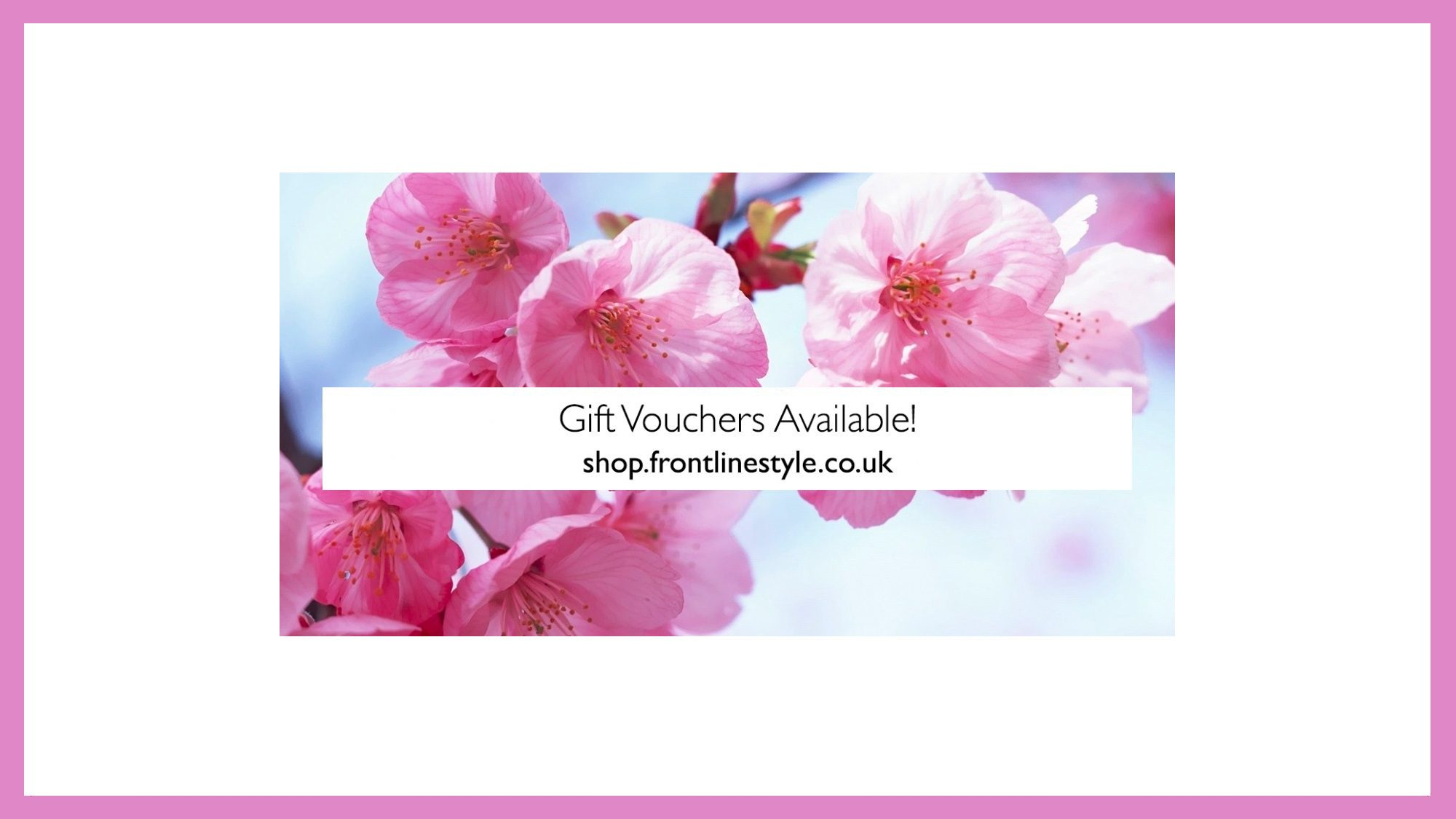 Frontlinestyle Gift Vouchers Available Pink Spring Flowers 2020